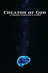 Creator of God: A Brain Surgeon's Story